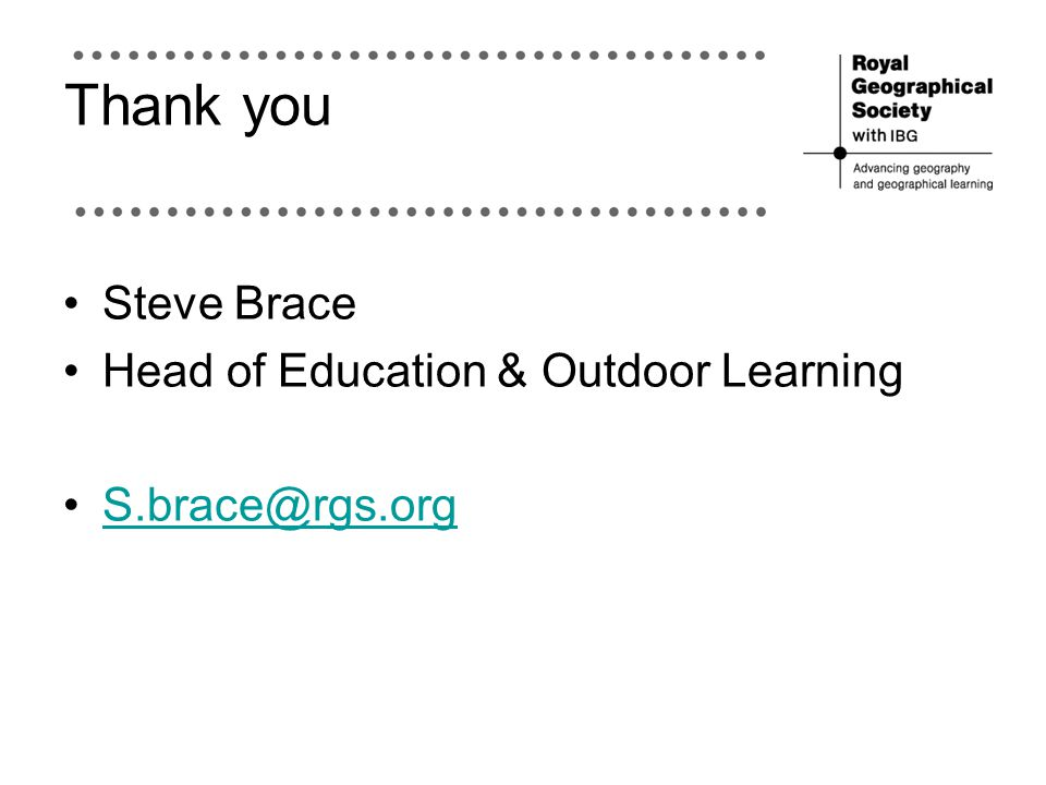 Thank you Steve Brace Head of Education & Outdoor Learning