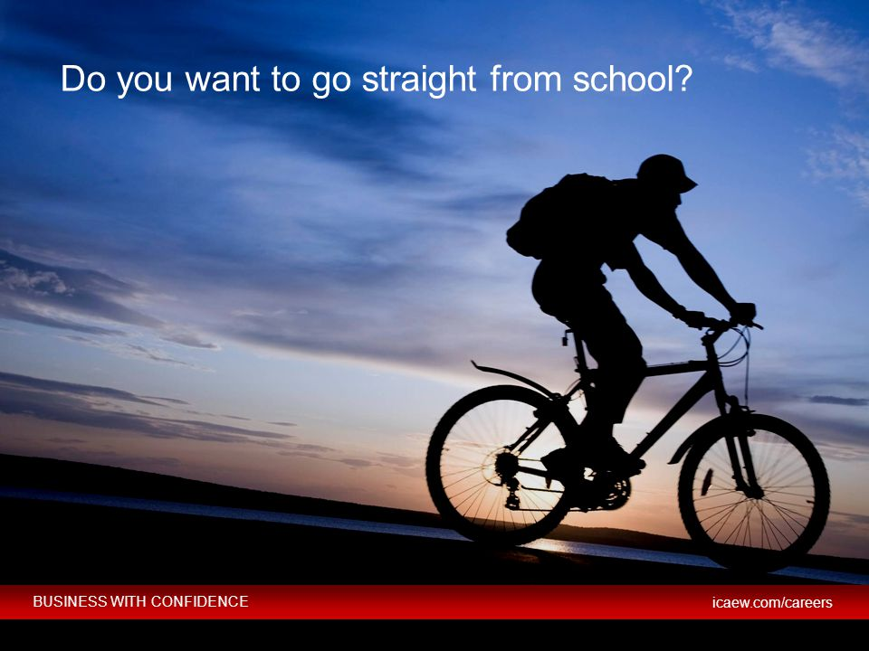 Do you want to go straight from school