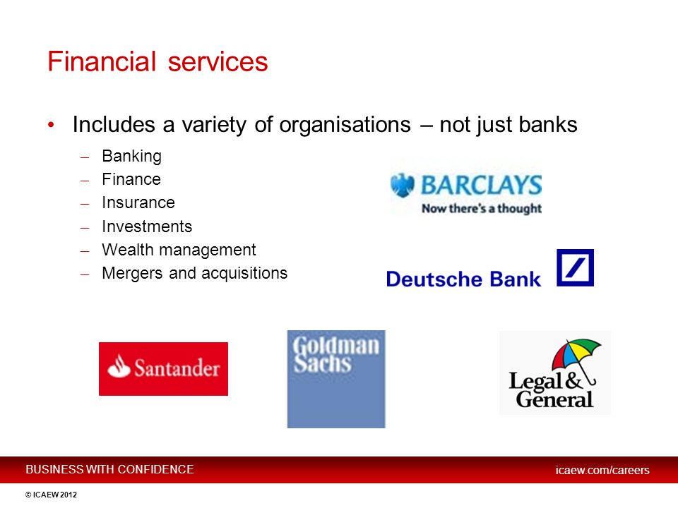 Financial services Includes a variety of organisations – not just banks. Banking. Finance. Insurance.