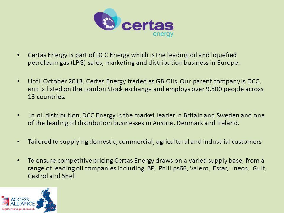 Certas Energy is part of DCC Energy which is the leading oil and liquefied petroleum gas (LPG) sales, marketing and distribution business in Europe.