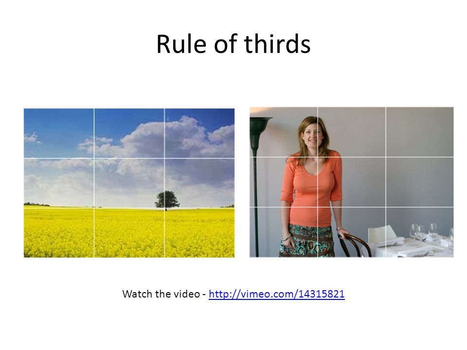 Rule of thirds Watch the video - http://vimeo.com/14315821