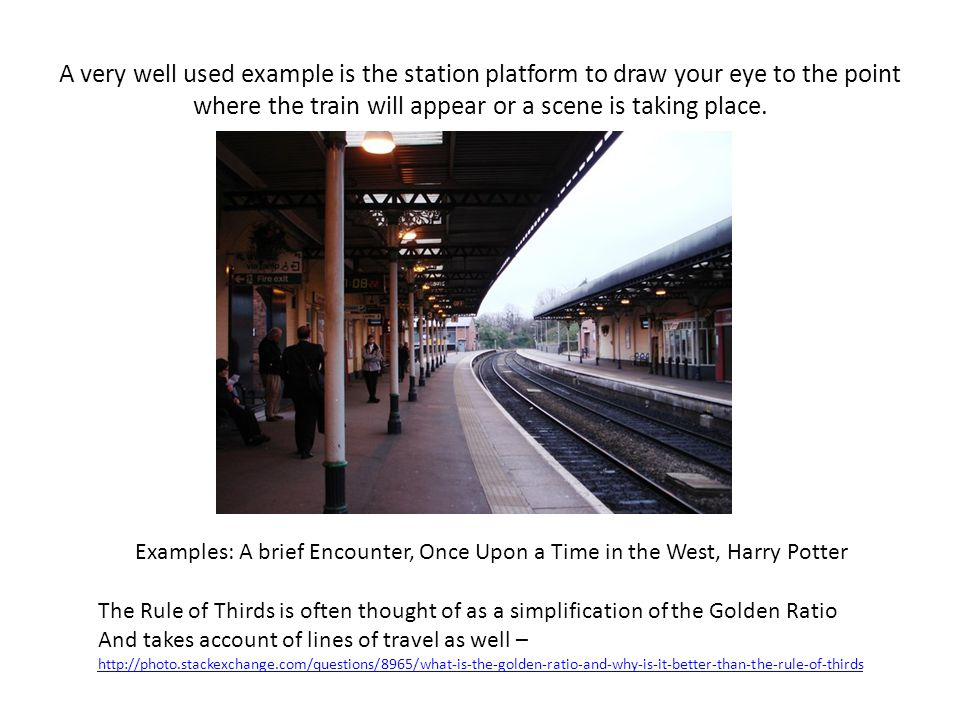 A very well used example is the station platform to draw your eye to the point where the train will appear or a scene is taking place.