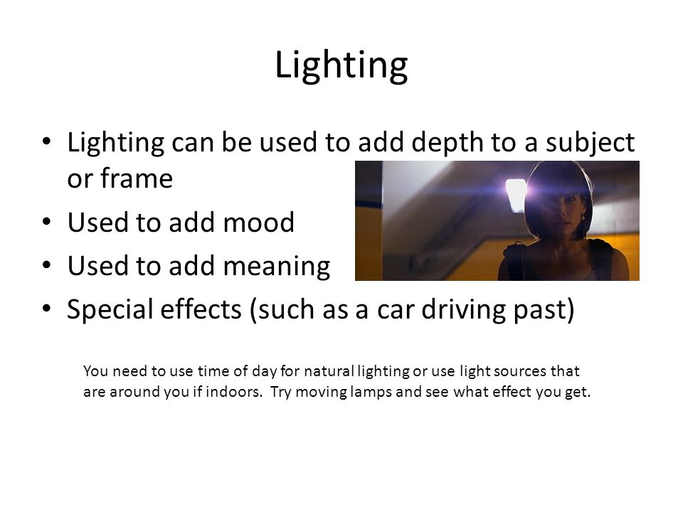 Lighting Lighting can be used to add depth to a subject or frame