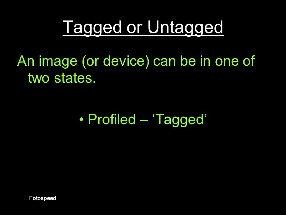 Tagged or Untagged An image (or device) can be in one of two states.