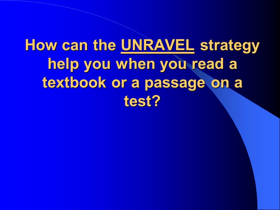 How can the UNRAVEL strategy help you when you read a textbook or a passage on a test