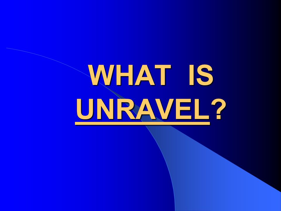 WHAT IS UNRAVEL