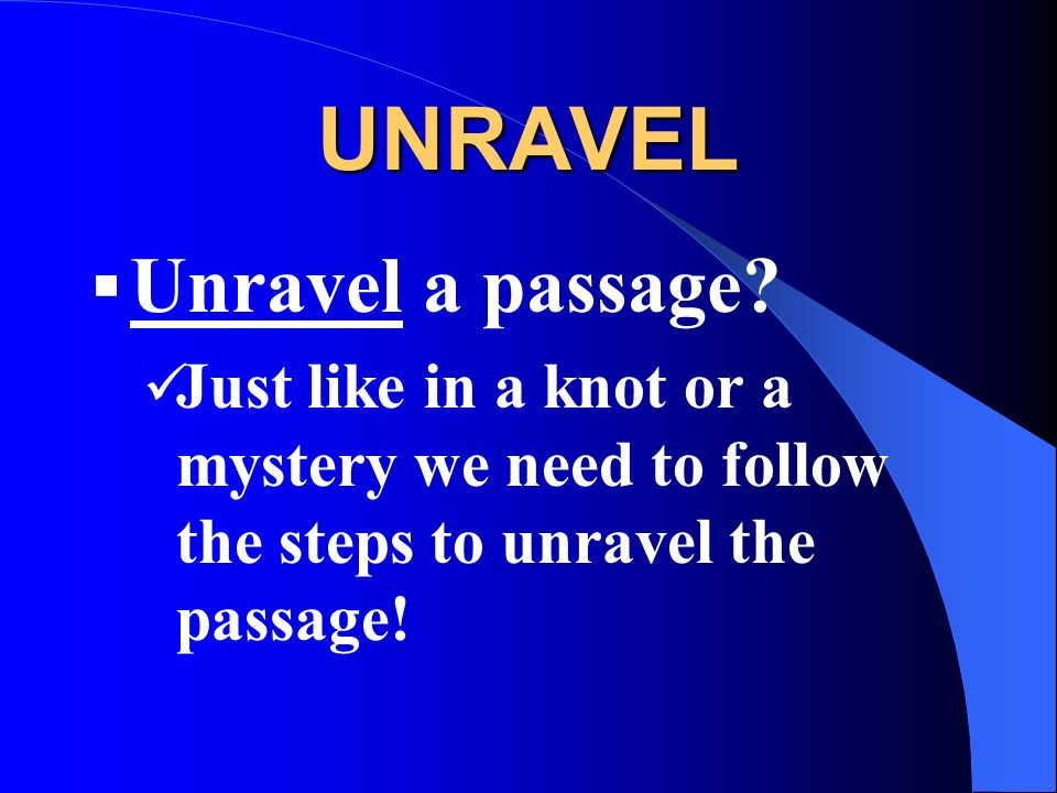 UNRAVEL Unravel a passage