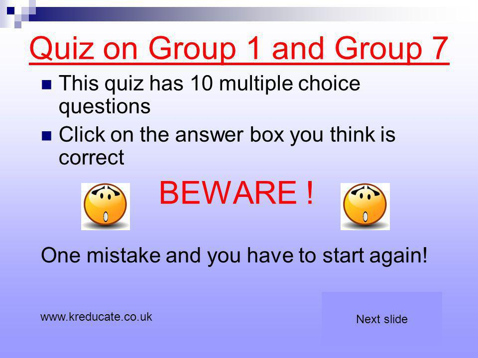 Quiz on Group 1 and Group 7 BEWARE !
