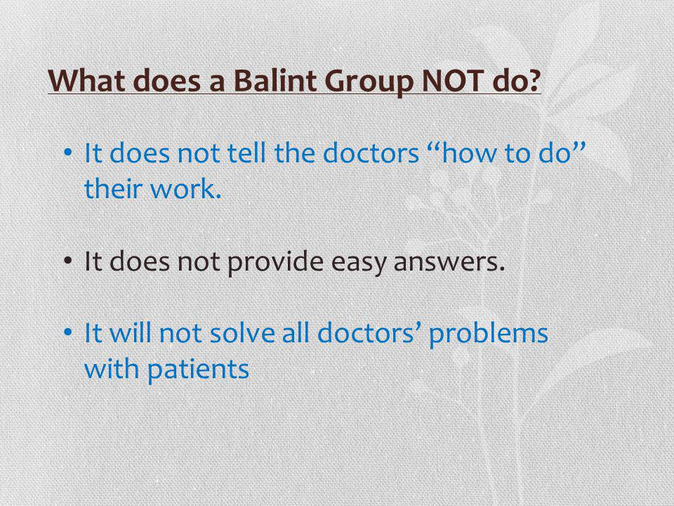 What does a Balint Group NOT do
