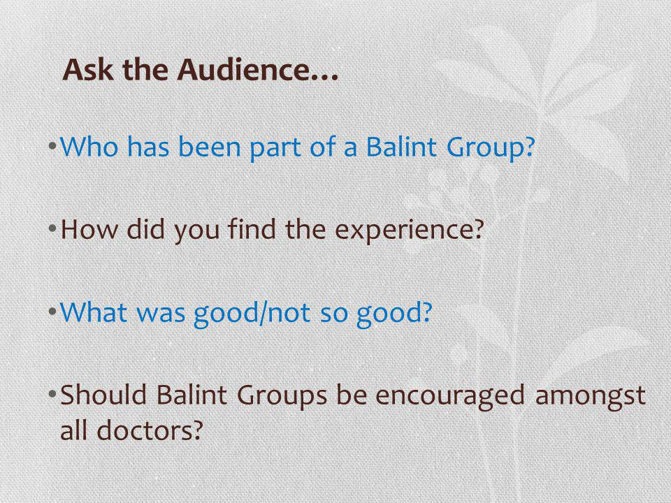 Ask the Audience… Who has been part of a Balint Group