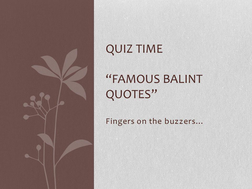 Quiz TIME Famous balint Quotes