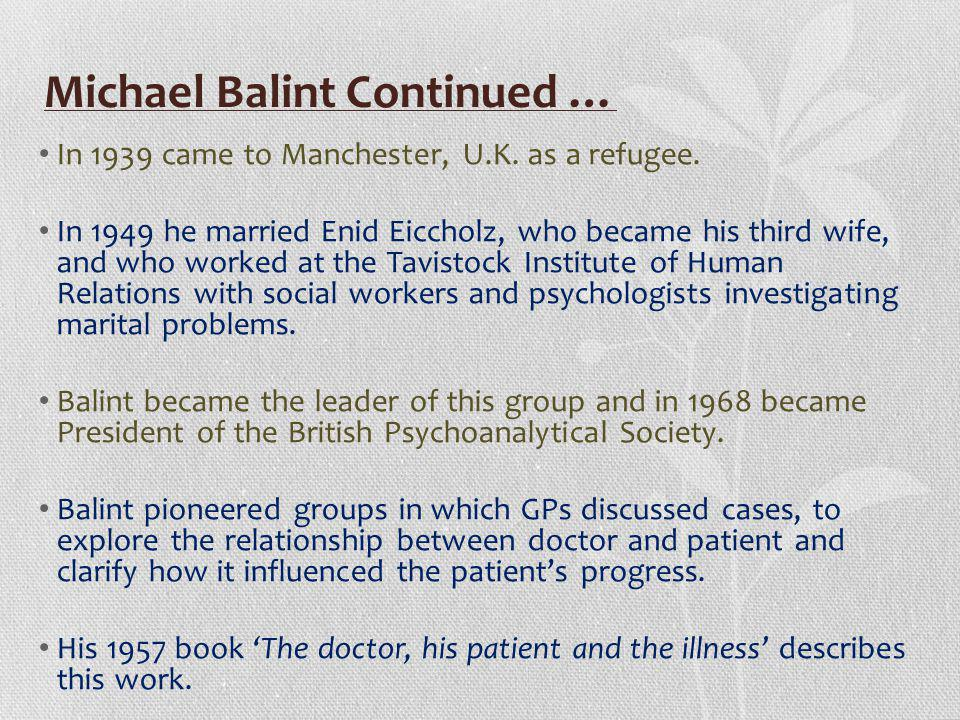 Michael Balint Continued …
