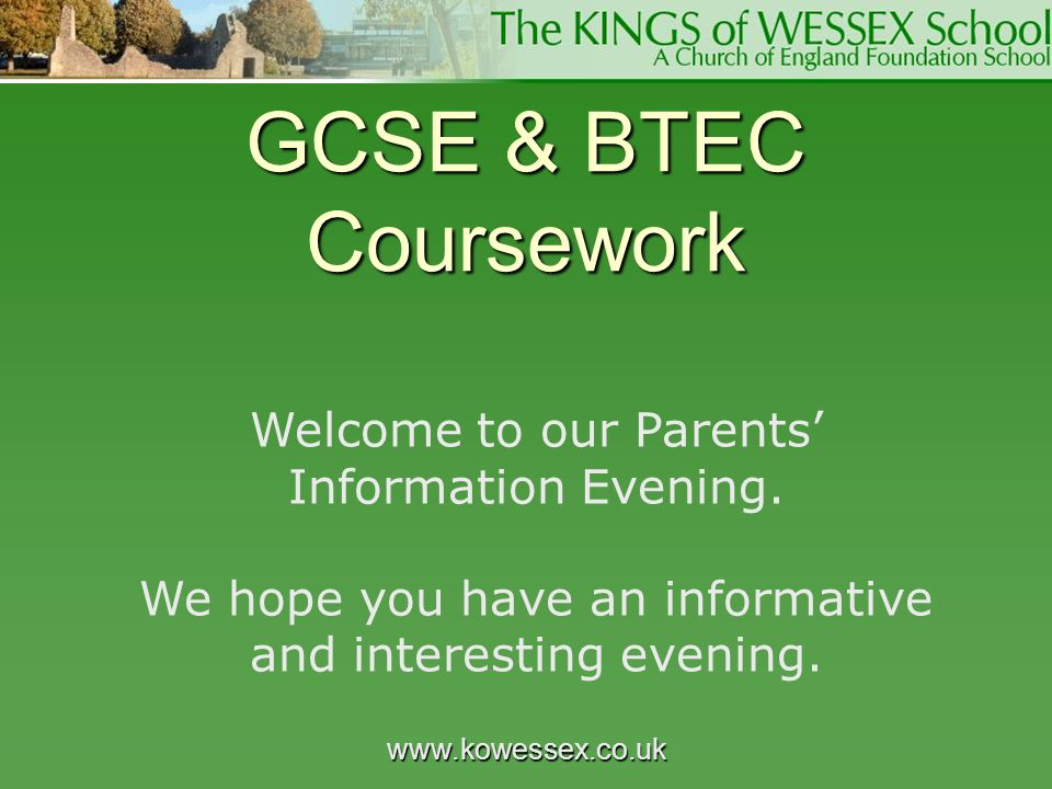 GCSE & BTEC Coursework Welcome to our Parents' Information Evening.