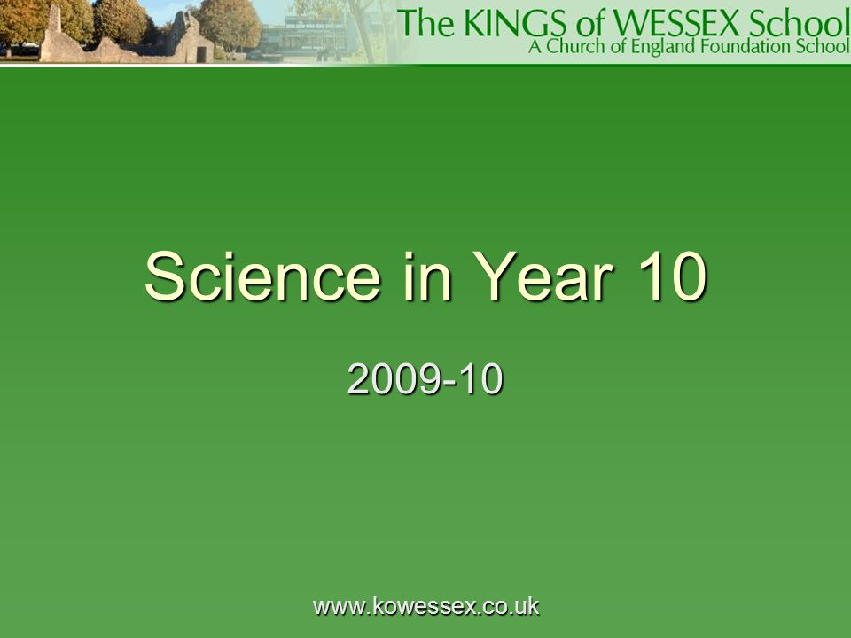 Science in Year 10 2009-10 www.kowessex.co.uk