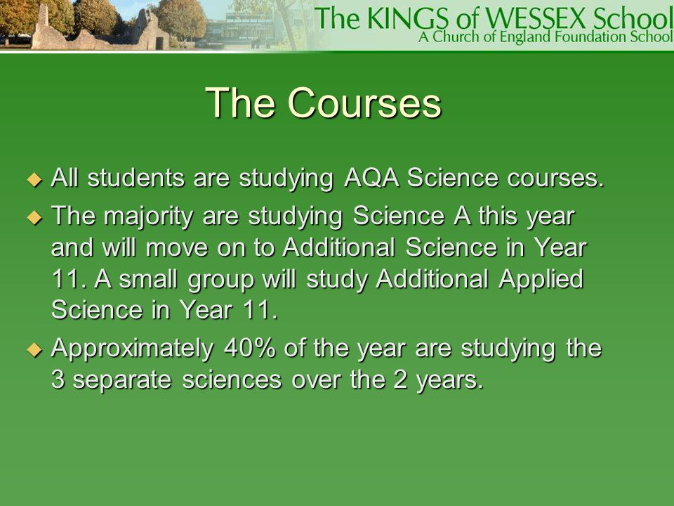 The Courses All students are studying AQA Science courses.