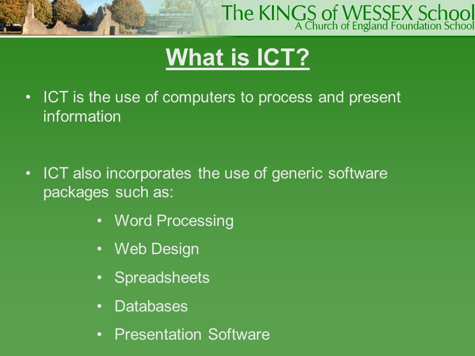 What is ICT ICT is the use of computers to process and present information. ICT also incorporates the use of generic software packages such as: