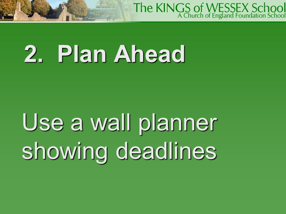 2. Plan Ahead Use a wall planner showing deadlines
