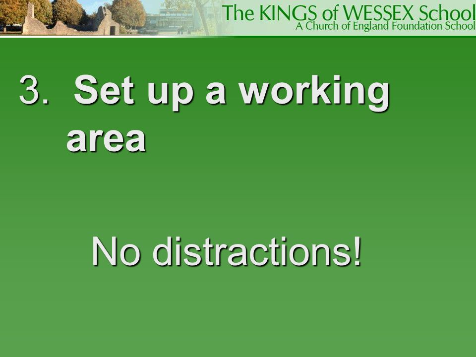 3. Set up a working area No distractions!