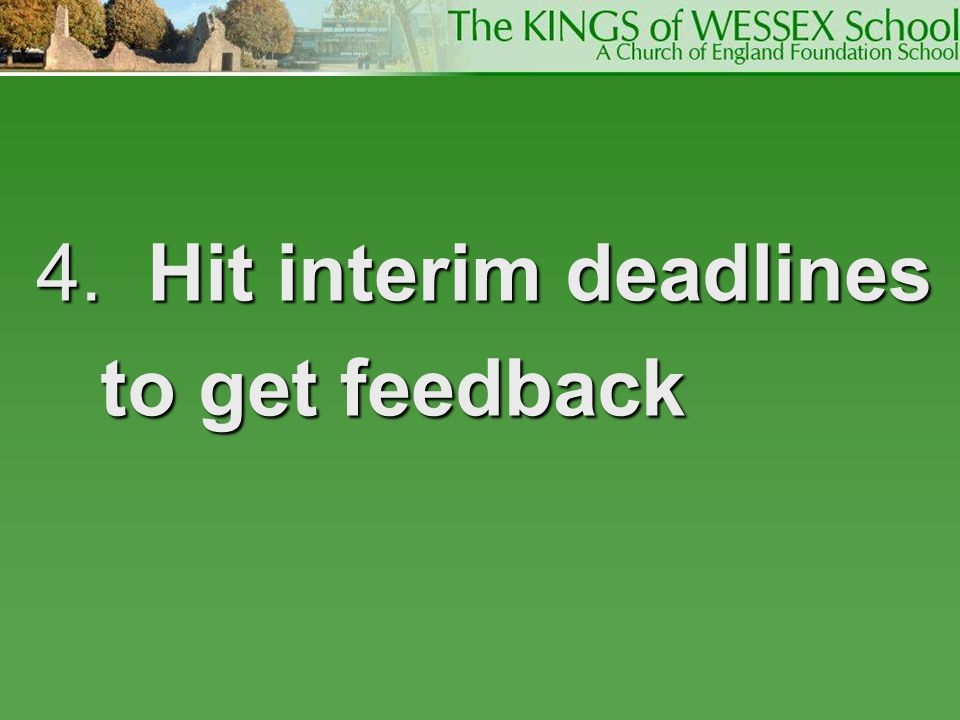 4. Hit interim deadlines to get feedback