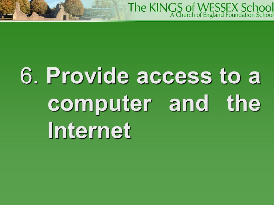 6. Provide access to a computer and the Internet
