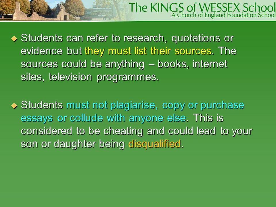 Students can refer to research, quotations or evidence but they must list their sources. The sources could be anything – books, internet sites, television programmes.