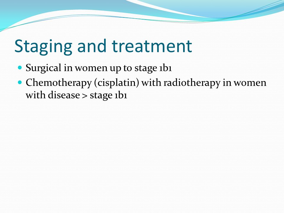 Staging and treatment Surgical in women up to stage 1b1