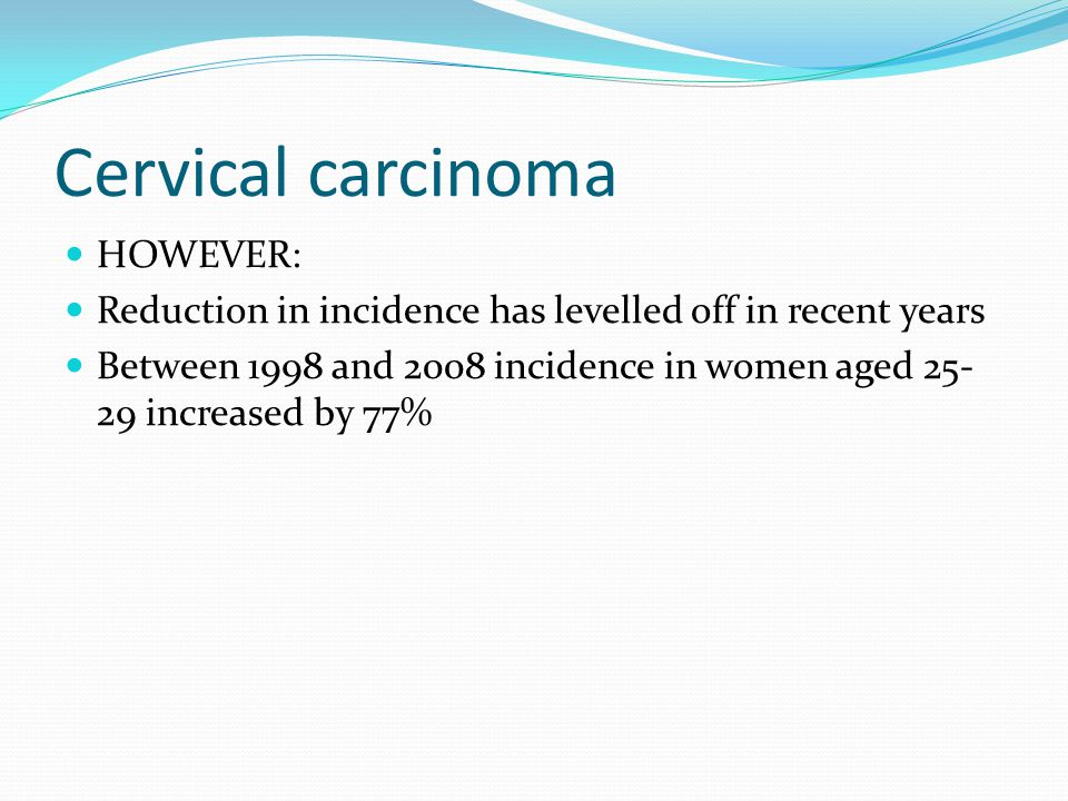 Cervical carcinoma HOWEVER: