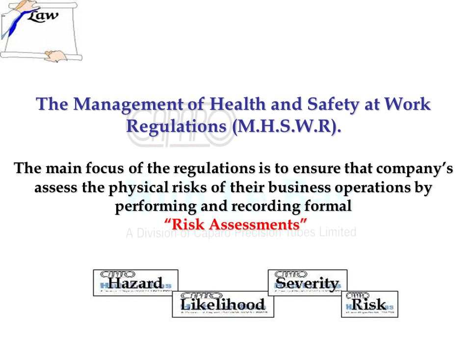 The Management of Health and Safety at Work Regulations (M.H.S.W.R).