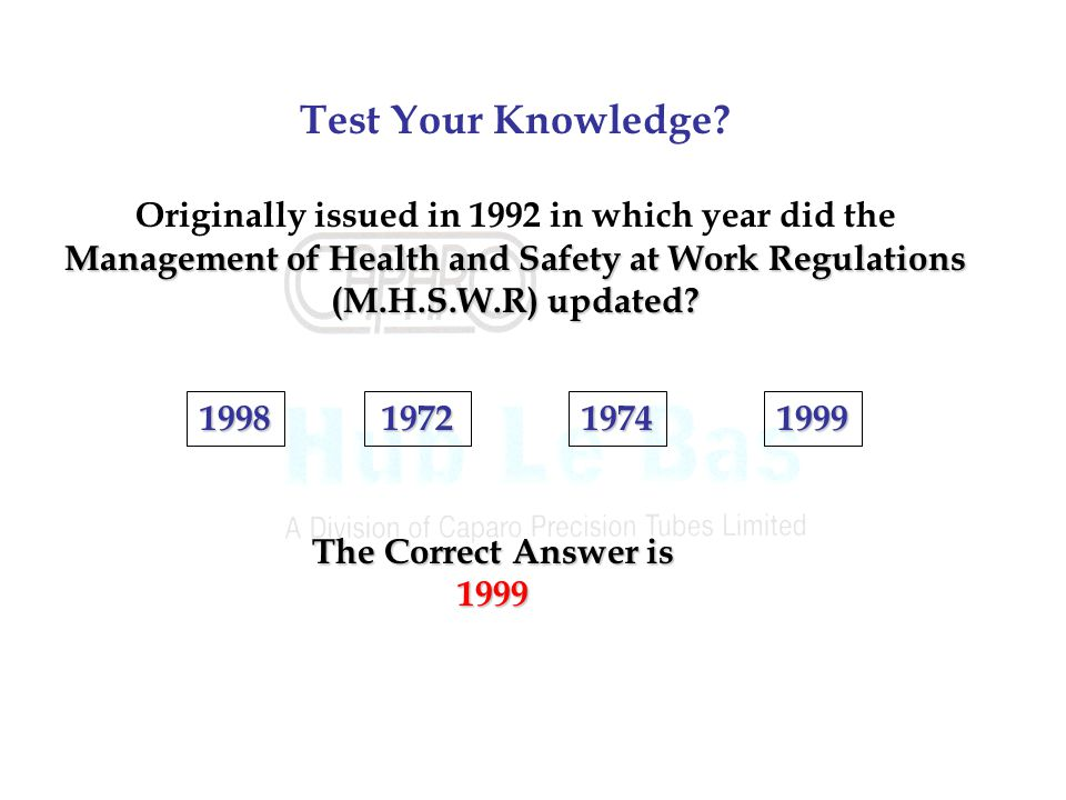 Test Your Knowledge Originally issued in 1992 in which year did the Management of Health and Safety at Work Regulations (M.H.S.W.R) updated
