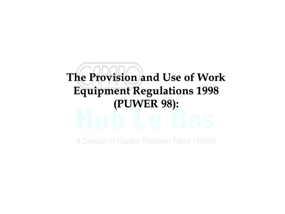 The Provision and Use of Work Equipment Regulations 1998 (PUWER 98):