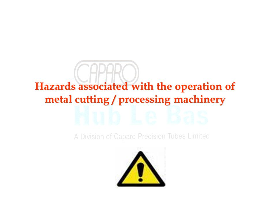 Hazards associated with the operation of metal cutting / processing machinery