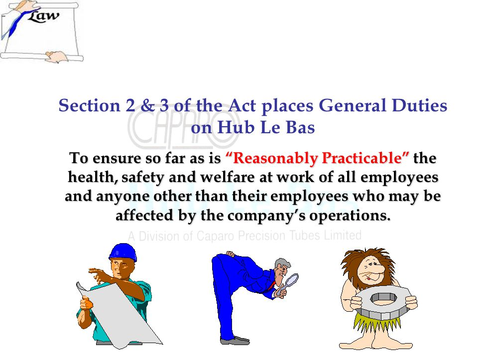 Section 2 & 3 of the Act places General Duties on Hub Le Bas