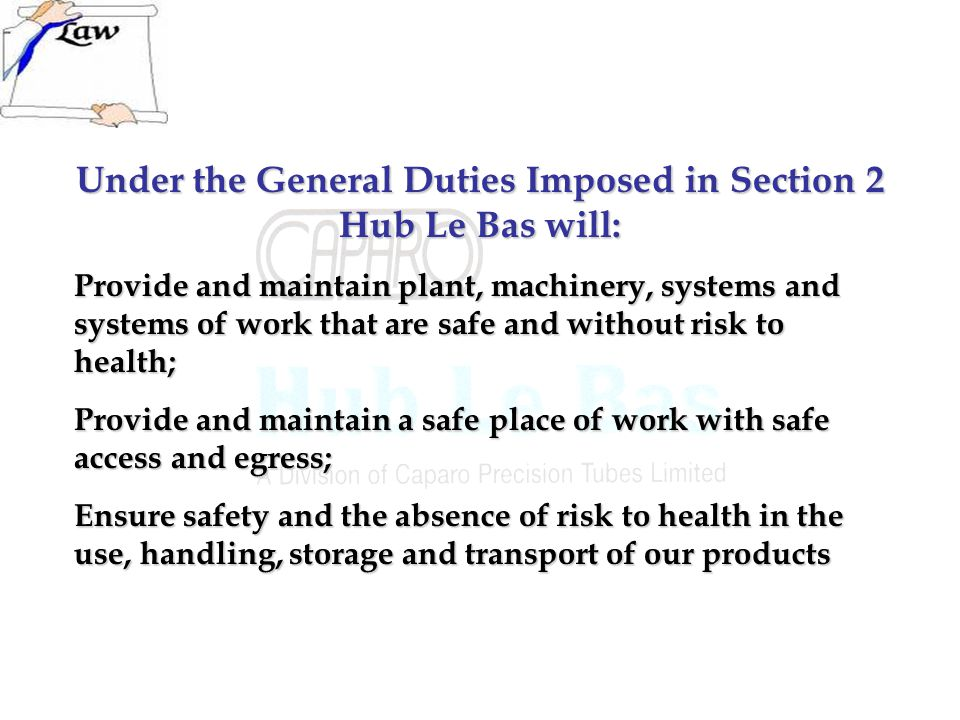 Under the General Duties Imposed in Section 2 Hub Le Bas will: