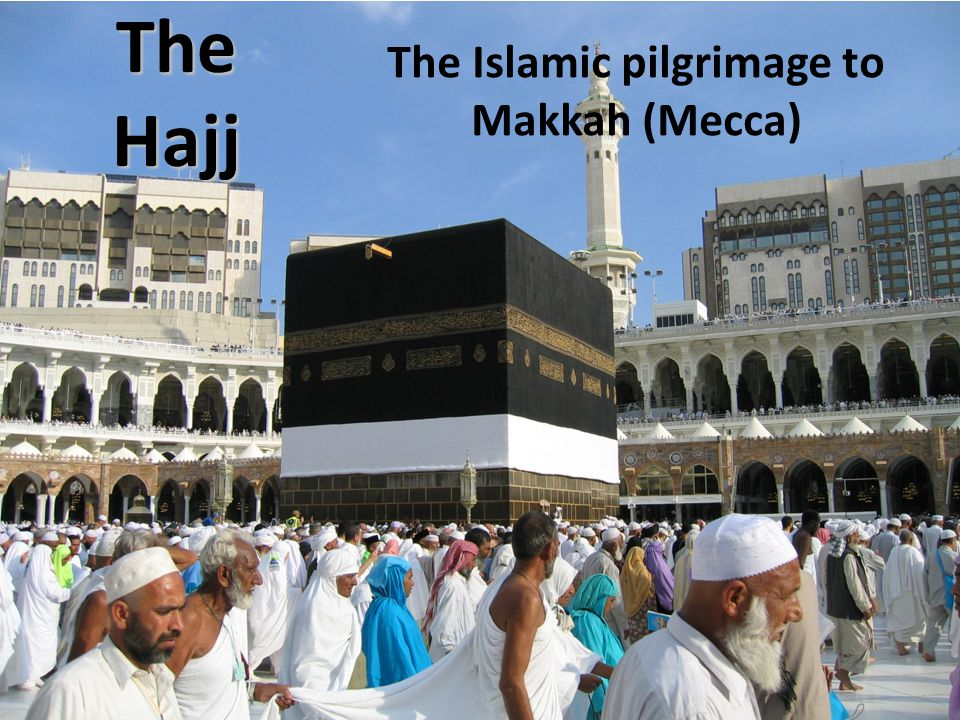 The Islamic pilgrimage to Makkah (Mecca)