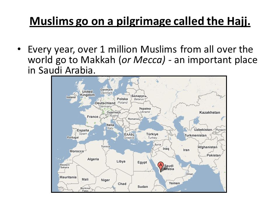 Muslims go on a pilgrimage called the Hajj.