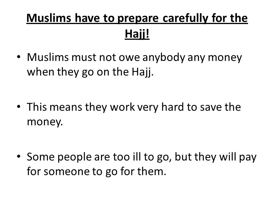 Muslims have to prepare carefully for the Hajj!