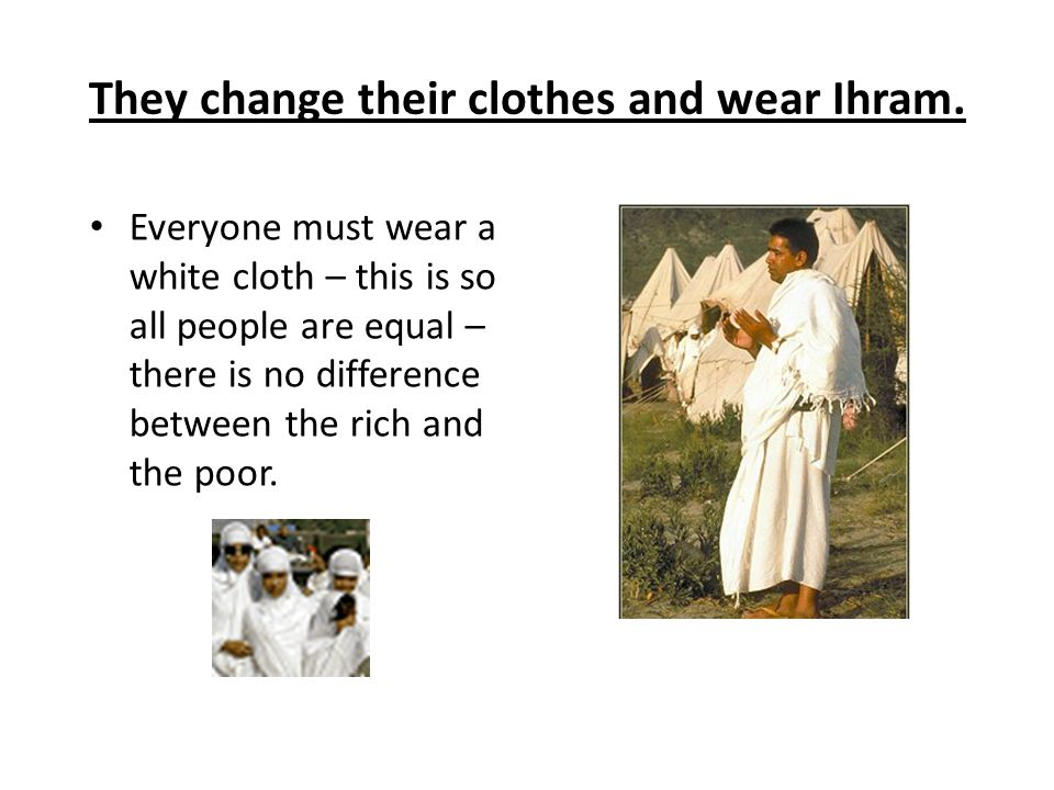 They change their clothes and wear Ihram.