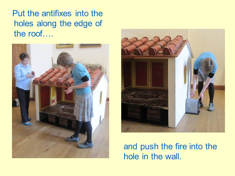 Put the antifixes into the holes along the edge of the roof….