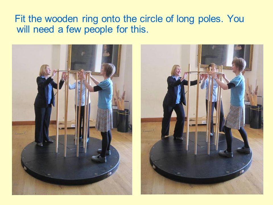 Fit the wooden ring onto the circle of long poles