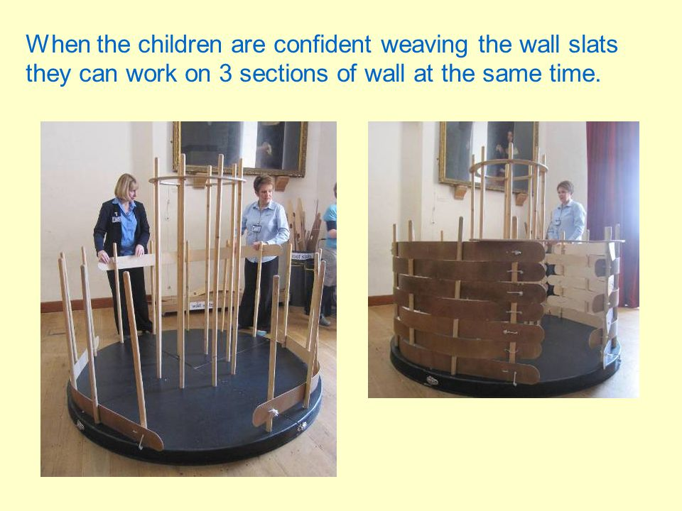 When the children are confident weaving the wall slats they can work on 3 sections of wall at the same time.