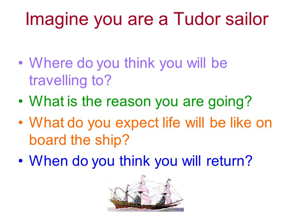 Imagine you are a Tudor sailor