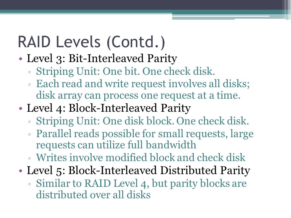 RAID Levels (Contd.) Level 3: Bit-Interleaved Parity