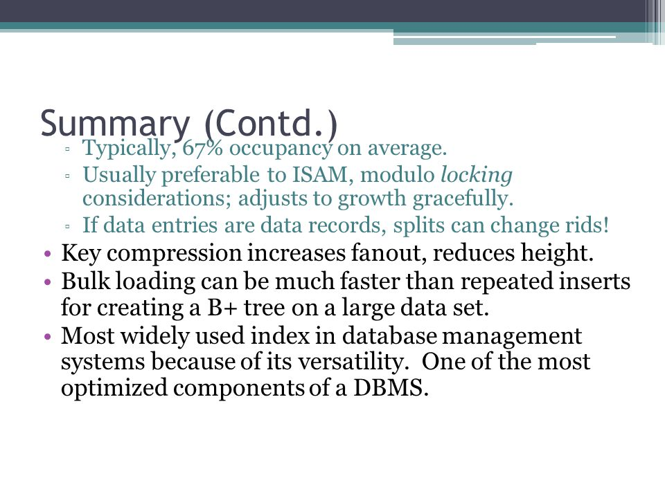 Summary (Contd.) Key compression increases fanout, reduces height.