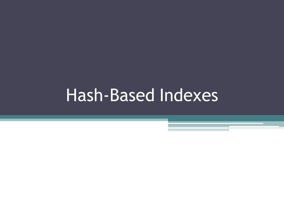 Hash-Based Indexes 1