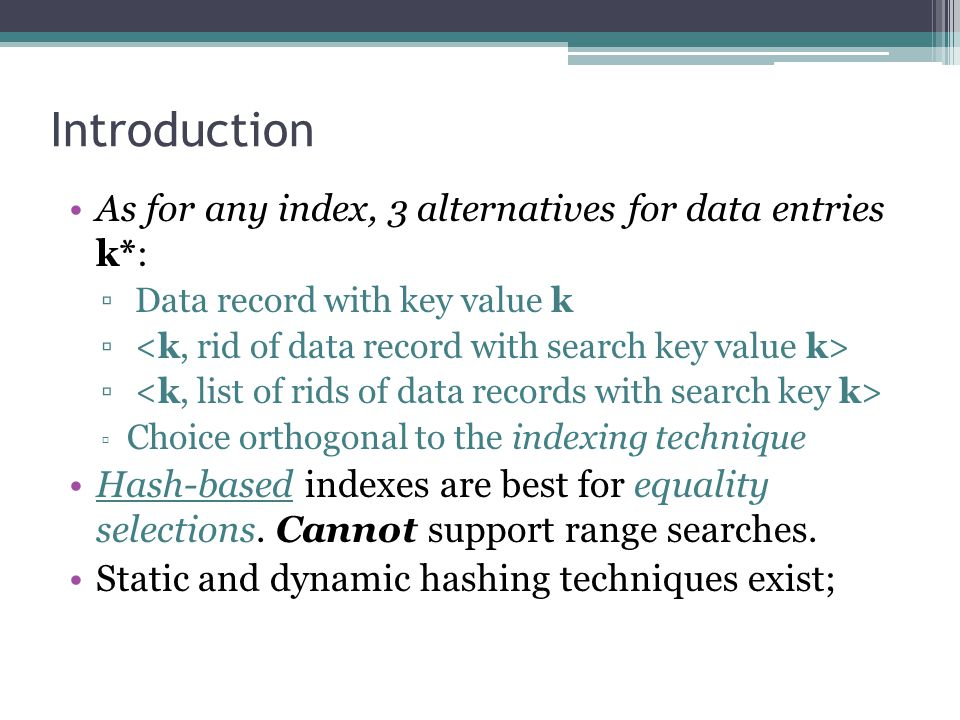 Introduction As for any index, 3 alternatives for data entries k*: