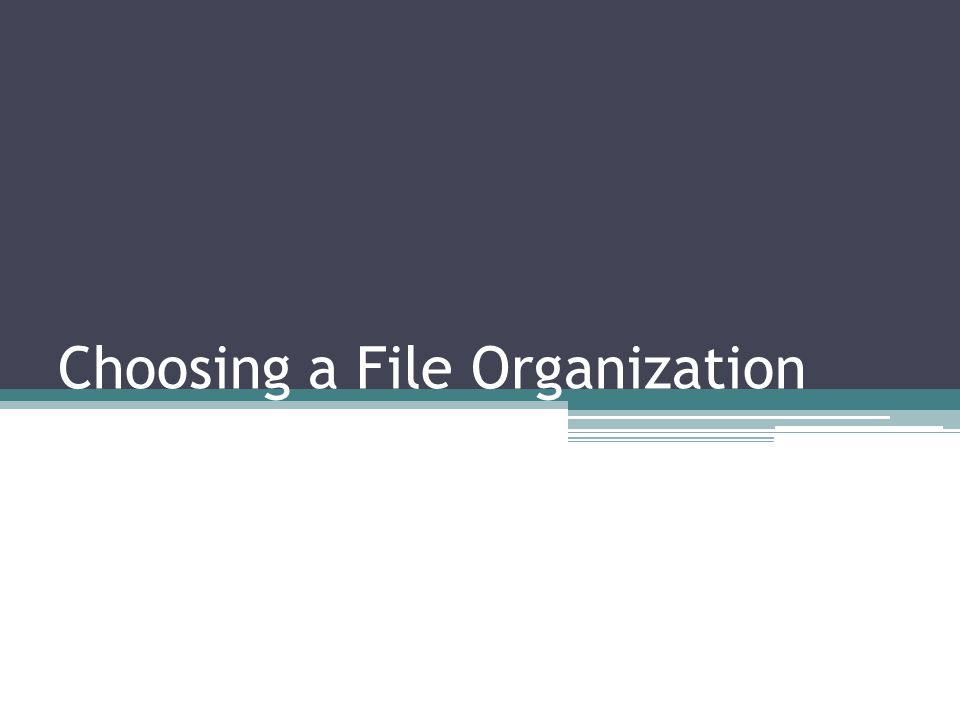 Choosing a File Organization