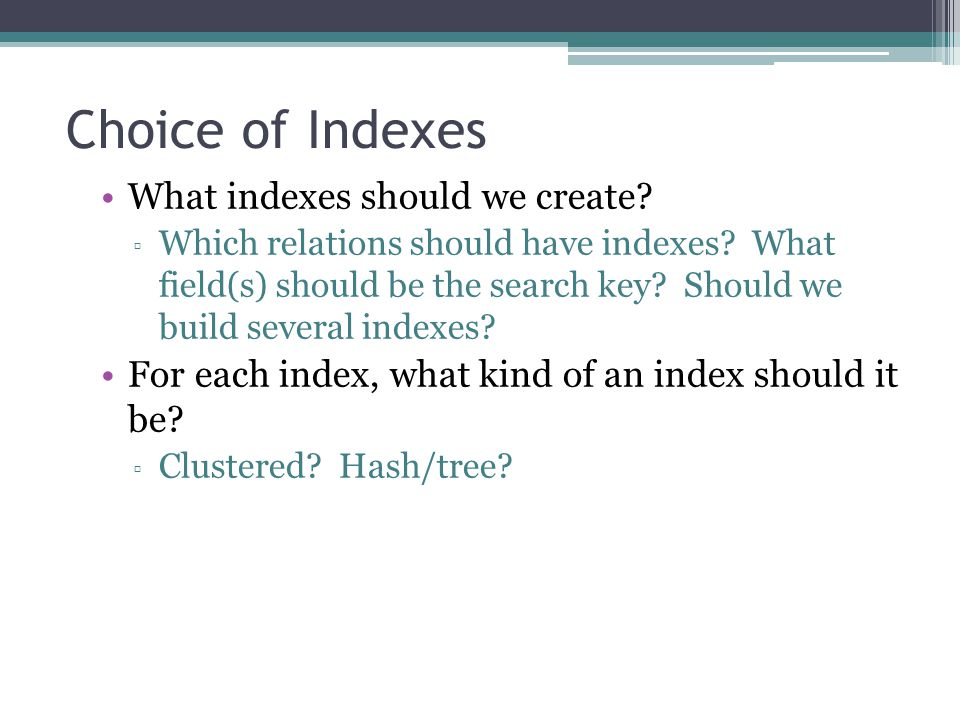 Choice of Indexes What indexes should we create