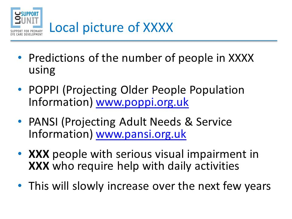 Local picture of XXXX Predictions of the number of people in XXXX using. POPPI (Projecting Older People Population Information) www.poppi.org.uk.
