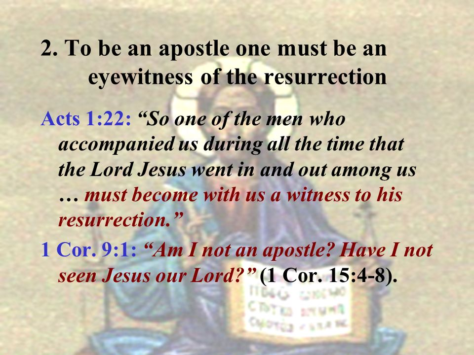 2. To be an apostle one must be an eyewitness of the resurrection