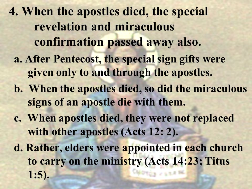 4. When the apostles died, the special. revelation and miraculous